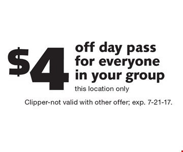 $4 off day pass for everyone in your group. This location only. Clipper-not valid with other offer; exp. 7-21-17.
