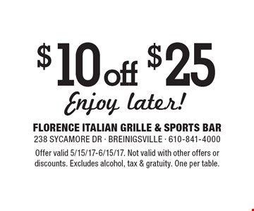 $10 off your lunch purchase of $25 or more. Offer valid 5/15/17-6/15/17. Not valid with other offers or discounts. Excludes alcohol, tax & gratuity. One per table.