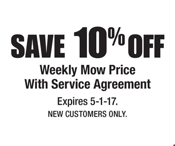SAVE 10% OFF Weekly Mow Price With Service Agreement. Expires 5-1-17. New Customers Only.