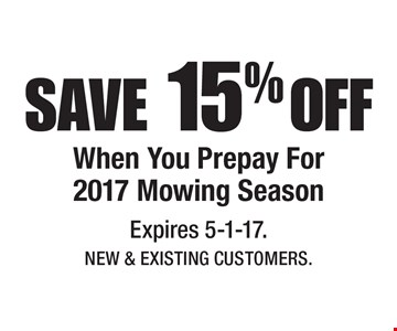 SAVE 15% OFF When You Prepay For 2017 Mowing Season. Expires 5-1-17. New & Existing Customers.