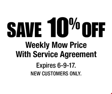 SAVE 10% OFF Weekly Mow Price With Service Agreement. Expires 6-9-17. New Customers Only.