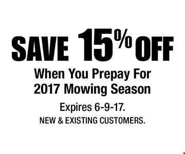 SAVE 15% OFF When You Prepay For 2017 Mowing Season. Expires 6-9-17.New & Existing Customers.