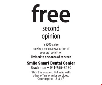 Free second opinion. A $200 value. Receive a no-cost evaluation of your oral condition. Limited to one area of concern. With this coupon. Not valid with other offers or prior services. Offer expires 12-8-17.