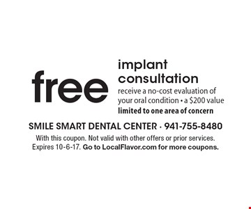 Free implant consultation. Receive a no-cost evaluation of your oral condition. A $200 value. Limited to one area of concern. With this coupon. Not valid with other offers or prior services. Expires 10-6-17. Go to LocalFlavor.com for more coupons.