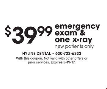 $39.99 emergency exam & one x-ray new patients only. With this coupon. Not valid with other offers or prior services. Expires 5-19-17.