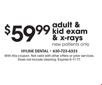 $59.99 adult & kid exam & x-rays new patients only. With this coupon. Not valid with other offers or prior services. Does not include cleaning. Expires 8-11-17.