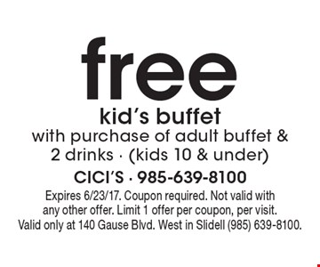 free kid's buffet with purchase of adult buffet & 2 drinks - (kids 10 & under). Expires 6/23/17. Coupon required. Not valid with any other offer. Limit 1 offer per coupon, per visit. Valid only at 140 Gause Blvd. West in Slidell (985) 639-8100.