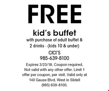 Free kid's buffet with purchase of adult buffet & 2 drinks - (kids 10 & under). Expires 3/23/18. Coupon required. Not valid with any other offer. Limit 1 offer per coupon, per visit. Valid only at 140 Gause Blvd. West in Slidell (985) 639-8100.