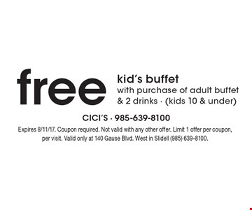 Free kid's buffet with purchase of adult buffet & 2 drinks (kids 10 & under). Expires 8/11/17. Coupon required. Not valid with any other offer. Limit 1 offer per coupon, per visit. Valid only at 140 Gause Blvd. West in Slidell (985) 639-8100.