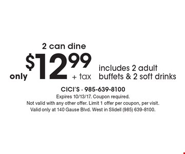 2 can dine only $12.99 + tax includes 2 adult buffets & 2 soft drinks. Expires 10/13/17. Coupon required. Not valid with any other offer. Limit 1 offer per coupon, per visit. Valid only at 140 Gause Blvd. West in Slidell (985) 639-8100.