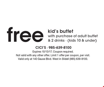Free kid's buffet with purchase of adult buffet & 2 drinks - (kids 10 & under). Expires 10/13/17. Coupon required. Not valid with any other offer. Limit 1 offer per coupon, per visit. Valid only at 140 Gause Blvd. West in Slidell (985) 639-8100.