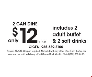 2 can dine $12 + tax includes 2 adult buffet & 2 soft drinks. Expires 12/8/17. Coupon required. Not valid with any other offer. Limit 1 offer per coupon, per visit. Valid only at 140 Gause Blvd. West in Slidell (985) 639-8100.