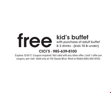 free kid's buffet with purchase of adult buffet & 2 drinks - (kids 10 & under). Expires 12/8/17. Coupon required. Not valid with any other offer. Limit 1 offer per coupon, per visit. Valid only at 140 Gause Blvd. West in Slidell (985) 639-8100.
