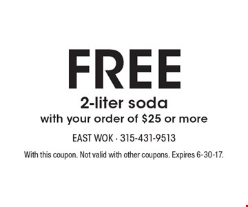 Free 2-liter soda with your order of $25 or more. With this coupon. Not valid with other coupons. Expires 6-30-17.