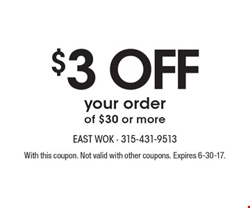 $3 OFF your order of $30 or more. With this coupon. Not valid with other coupons. Expires 6-30-17.