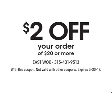 $2 OFF your order of $20 or more. With this coupon. Not valid with other coupons. Expires 6-30-17.