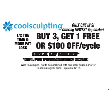 Buy 3, get 1 free or $100 off/cycle Coolsculpting. Freeze fat forever. 1/2 the time and more fat loss. With this coupon. Not to be combined with any other coupon or offer. Based on regular price. Expires 5-12-17.