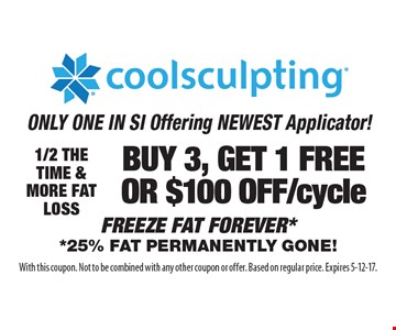 Buy 3, get 1 free or $100 off/cycle Coolsculpting. 1/2 the time and more fat loss. With this coupon. Not to be combined with any other coupon or offer. Based on regular price. Expires 5-12-17.