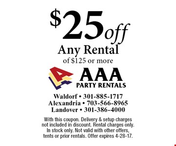 $25 off any rental of $125 or more. With this coupon. Delivery & setup charges not included in discount. Rental charges only. In stock only. Not valid with other offers, tents or prior rentals. Offer expires 4-28-17.