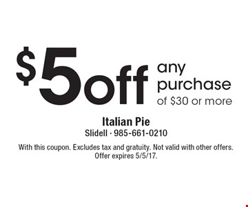 $5 off any purchase of $30 or more. With this coupon. Excludes tax and gratuity. Not valid with other offers. Offer expires 5/5/17.