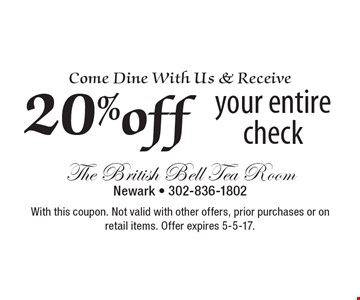 Come Dine With Us & Receive 20%off your entire check. With this coupon. Not valid with other offers, prior purchases or on retail items. Offer expires 5-5-17.