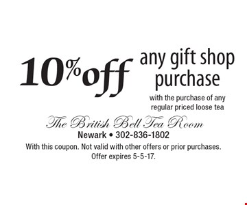 10%off any gift shop purchase. With this coupon. Not valid with other offers or prior purchases. Offer expires 5-5-17.with the purchase of any regular priced loose tea