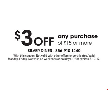 $3 Off any purchase of $15 or more. With this coupon. Not valid with other offers or certificates. Valid Monday-Friday. Not valid on weekends or holidays. Offer expires 5-12-17.