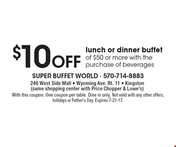 $10 off lunch or dinner buffet of $50 or more with the purchase of beverages. With this coupon. One coupon per table. Dine in only. Not valid with any other offers, holidays or Father's Day. Expires 7-21-17.