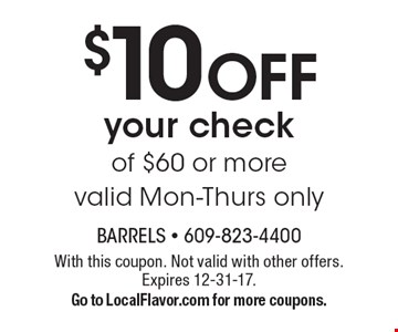 $10 OFF your check of $60 or more valid Mon-Thurs only. With this coupon. Not valid with other offers. Expires 12-31-17.Go to LocalFlavor.com for more coupons.