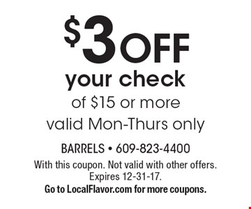 $3 OFF your check of $15 or more valid Mon-Thurs only. With this coupon. Not valid with other offers. Expires 12-31-17.Go to LocalFlavor.com for more coupons.