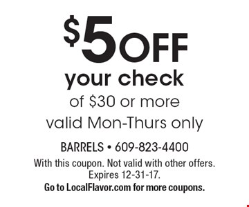 $5 OFF your check of $30 or more valid Mon-Thurs only. With this coupon. Not valid with other offers. Expires 12-31-17.Go to LocalFlavor.com for more coupons.