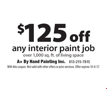 $125 off any interior paint job over 1,000 sq. ft. of living space. With this coupon. Not valid with other offers or prior services. Offer expires 10-6-17.