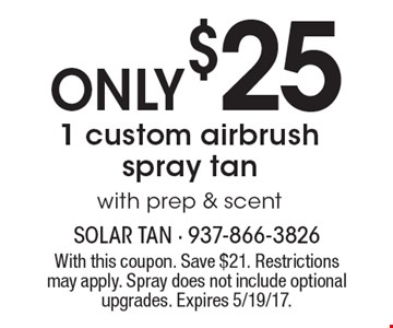 Only $25 one custom airbrush spray tan with prep & scent. With this coupon. Save $21. Restrictions may apply. Spray does not include optional upgrades. Expires 5/19/17.