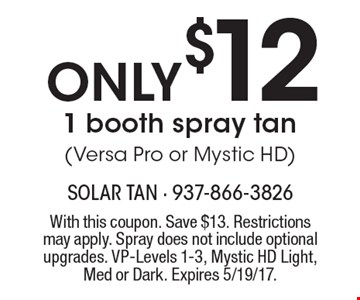 Only $12 one booth spray tan (Versa Pro or Mystic HD). With this coupon. Save $13. Restrictions may apply. Spray does not include optional upgrades. VP-Levels 1-3, Mystic HD Light, Med or Dark. Expires 5/19/17.