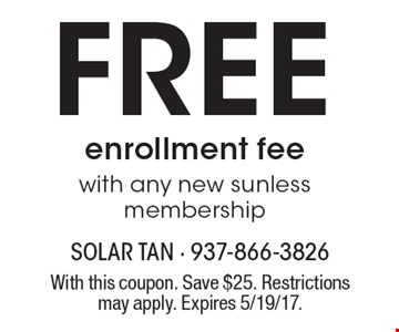 FREE enrollment fee with any new sunless membership. With this coupon. Save $25. Restrictions may apply. Expires 5/19/17.