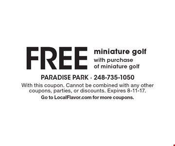 FREE miniature golf with purchase of miniature golf. With this coupon. Cannot be combined with any other coupons, parties, or discounts. Expires 8-11-17. Go to LocalFlavor.com for more coupons.