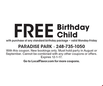 FREE Birthday Child with purchase of any standard birthday package - valid Monday-Friday. With this coupon. New bookings only. Must hold party in August or September. Cannot be combined with any other coupons or offers. Expires 12-1-17. Go to LocalFlavor.com for more coupons.
