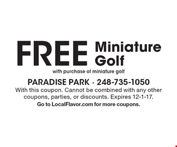 FREE Miniature Golf with purchase of miniature golf. With this coupon. Cannot be combined with any other coupons, parties, or discounts. Expires 12-1-17. Go to LocalFlavor.com for more coupons.