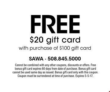 Free $20 gift card with purchase of $100 gift card. Cannot be combined with any other coupons, discounts or offers. Free bonus gift card expires 60 days from date of purchase. Bonus gift card can not be used same day as issued. Bonus gift card only with this coupon. Coupon must be surrendered at time of purchase. Expires 5-5-17.