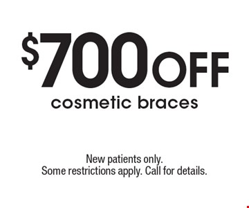 $700 off cosmetic braces. New patients only. Some restrictions apply. Call for details.