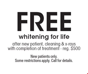 Free whitening for life after new patient, cleaning & x-rays with completion of treatment. Reg. $500. New patients only. Some restrictions apply. Call for details.