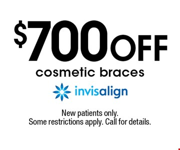 $700 off cosmetic braces (invisalign). New patients only. Some restrictions apply. Call for details.