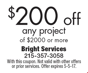$200 off any project of $2000 or more. With this coupon. Not valid with other offers or prior services. Offer expires 5-5-17.