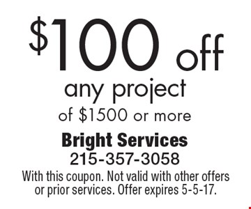 $100 off any project of $1500 or more. With this coupon. Not valid with other offers or prior services. Offer expires 5-5-17.