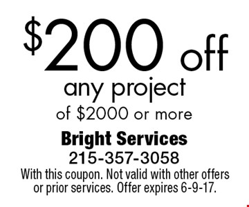 $200 off any project of $2000 or more. With this coupon. Not valid with other offers or prior services. Offer expires 6-9-17.