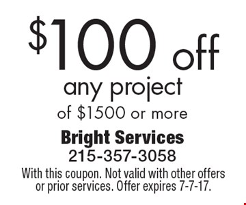 $100 off any project of $1500 or more. With this coupon. Not valid with other offers or prior services. Offer expires 7-7-17.