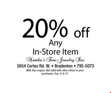 20% off Any In-Store Item. With this coupon. Not valid with other offers or prior purchases. Exp. 6-9-17.
