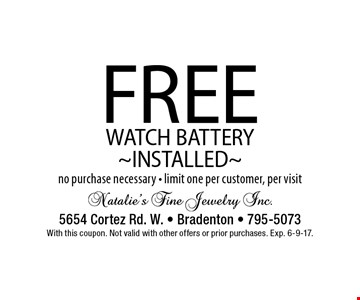 FREE WATCH BATTERY ~INSTALLED~. No purchase necessary. Limit one per customer, per visit. With this coupon. Not valid with other offers or prior purchases. Exp. 6-9-17.