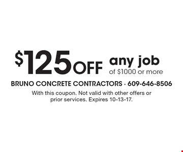 $125 Off any job of $1000 or more. With this coupon. Not valid with other offers or prior services. Expires 10-13-17.