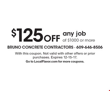 $125 Off any job of $1000 or more. With this coupon. Not valid with other offers or prior purchases. Expires 12-15-17. Go to LocalFlavor.com for more coupons.